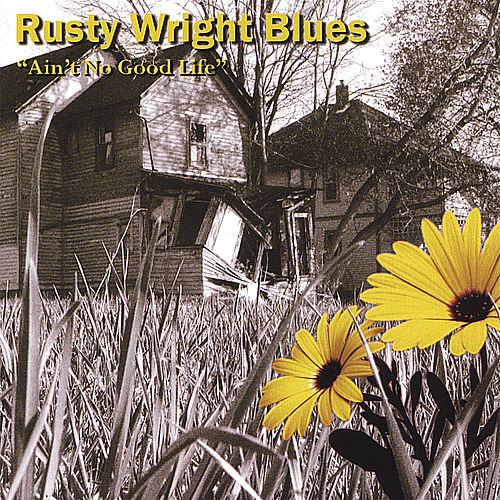 Ain't No Good Life by Rusty Wright Blues