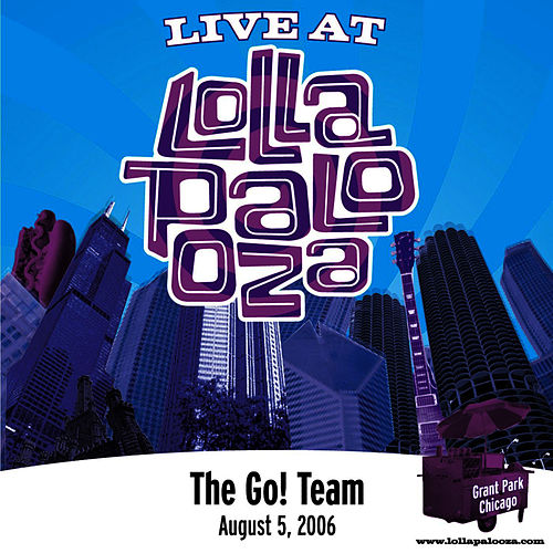 Live at Lollapalooza 2006: The Go! Team by The Go! Team