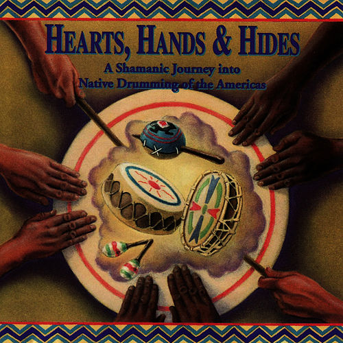 Hearts, Hands & Hides by Native Flute Ensemble