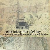Second Grace: The Music of Nick Drake by Christopher O'Riley