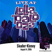 Live at Lollapalooza 2006: Sleater-Kinney by Sleater-Kinney