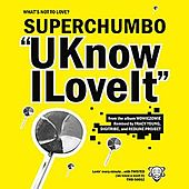 UKnowILoveIt by Superchumbo