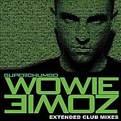 Wowie Zowie Extended Mixes by Superchumbo