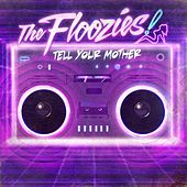 Tell Your Mother by The Floozies