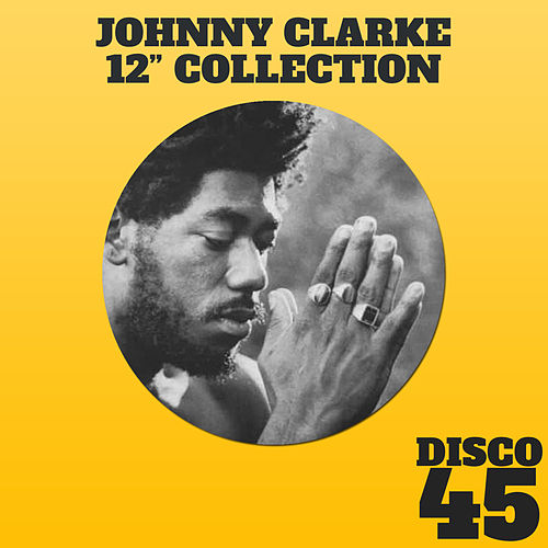 12' Collection - Johnny Clarke by Johnny Clarke