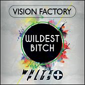 Wildest Bitch by Vision Factory