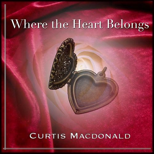 Where the Heart Belongs by Curtis MacDonald