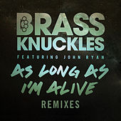 As Long As I'm Alive (Remixes, Pt. 2) by Brass Knuckles