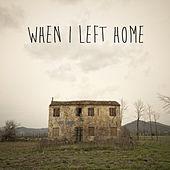 When I Left Home - A Contemporary Blues Collection with Devon Allman, Samantha Fish, The Spin Doctors, Jeff Healey, Royal Southern Brotherhood, Mike Zito, And More! by Various Artists