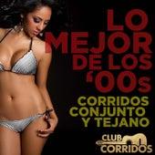 Lo Mejor De Los '00s: Corridos Conjunto Y Tejano...Presentado Por Club Corridos by Various Artists