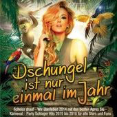 Dschungel ist nur einmal im Jahr (Scheiss drauf - Wir überleben 2014 mit den besten Apres Ski - Karneval - Party Schlager Hits 2015 bis 2015 für alle Stars und Fans) by Various Artists