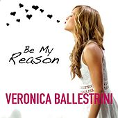Be My Reason by Veronica Ballestrini