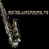 We're Listening To Jazz Through The Ages, Vol. 12 von Various Artists