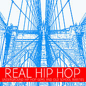 Real Hip Hop: Underground Hip Hop Gems & Old School Rap Rarities by Rakim, Kool Keith, Oc, Special Ed, Brand Nubian & More! by Various Artists