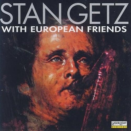 Stan Getz with European Friends by Stan Getz