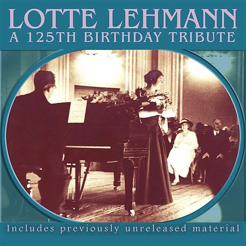Lotte Lehmann – A 125th Birthday Tribute (Live) by Various Artists