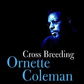 Cross Breeding by Ornette Coleman