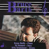 Don't Blame Me by Bruce Barth