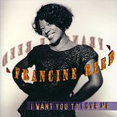 I Want You To Love Me by Francine Reed