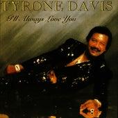 I'll Always Love You by Tyrone Davis
