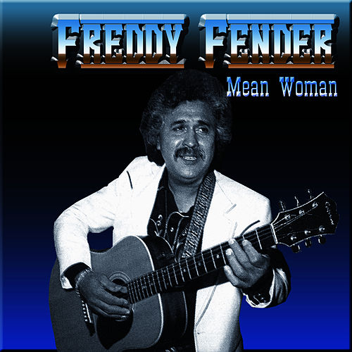 Mean Woman by Freddy Fender