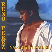 Naughty By Nature by Reno Perez