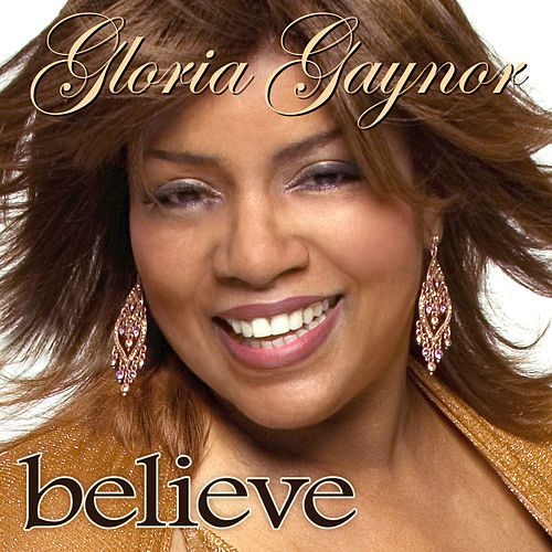 Believe by Gloria Gaynor