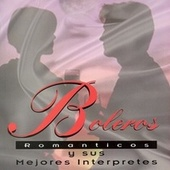 Boleros Romanticos y Sus Mejores Interprestes by Various Artists