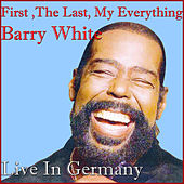 You're The First ,The Last, My Everything (Live In Germany) von Barry White