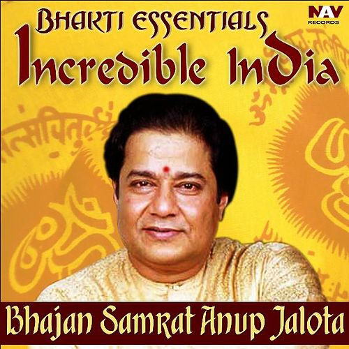 Bhakti Essentials from Incredible India - Bhajan Samrat Anup Jalota by Anup Jalota