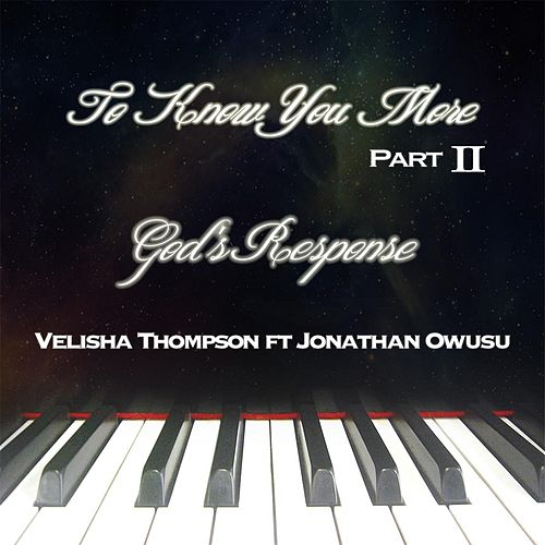 To Know You More, Pt. II (God's Response) [feat. Jonathan Owusu] by Velisha Thompson