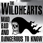 Mad, Bad and Dangerous to Know by The Wildhearts