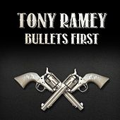 Bullets First by Tony Ramey