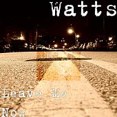 Leave Me Now by Watts (1)