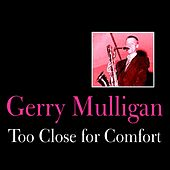 Too Close for Comfort by Gerry Mulligan