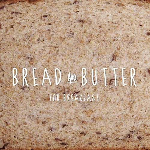 For Breakfast by Bread & Butter