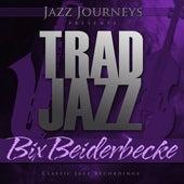 Jazz Journeys Presents Trad Jazz - Bix Beiderbecke by Various Artists