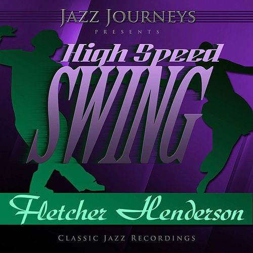 Jazz Journeys Presents High Speed Swing - Fletcher Henderson by Fletcher Henderson