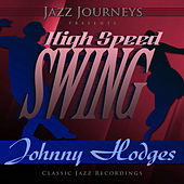 Jazz Journeys Presents High Speed Swing - Johnny Hodges by Johnny Hodges