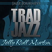 Jazz Journeys Presents Trad Jazz - Jelly Roll Morton by Various Artists