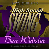 Jazz Journeys Presents High Speed Swing - Ben Webster by Various Artists