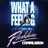 What a Feeling: Flashdance Compilation by Various Artists