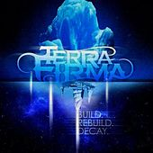 Build. Rebuild. Decay. by TerraFirma