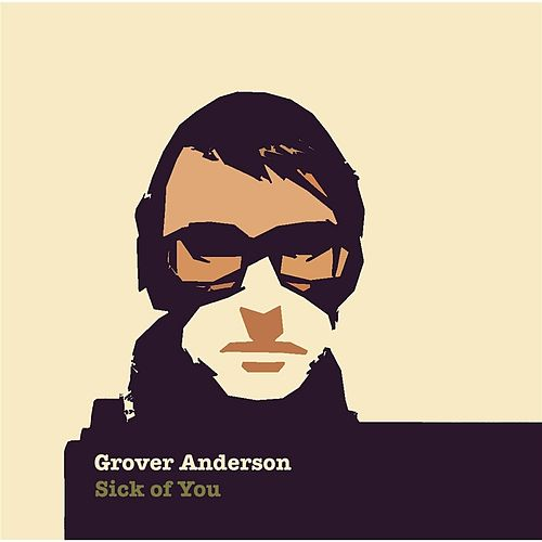 Sick of You by Grover Anderson