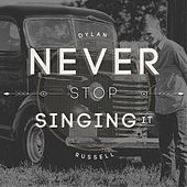 Never Stop Singing It by Dylan Russell