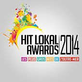 Hit Lokal Awards 2014 (Les plus gros hits de l'Outre-Mer) by Various Artists