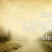 Why Not Me by Indecent