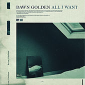 All I Want by Dawn Golden