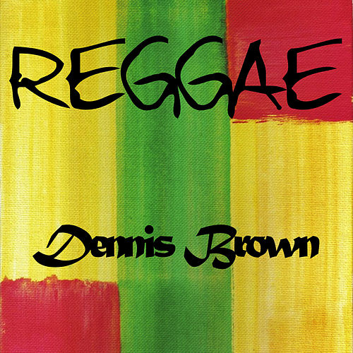 Reggae Dennis Brown by Dennis Brown