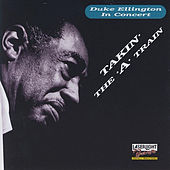 Duke Ellington in Concert: Takin' the 'A' Train by Duke Ellington